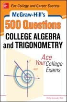 McGraw-Hill's 500 College Algebra and Trigonometry Questions: Ace Your College Exams - 3 Reading Tests + 3 Writing Tests + 3 Mathematics Tests ebook by Philip Schmidt