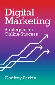 Digital Marketing: Strategies for Online Success ebook by Godfrey Parkin