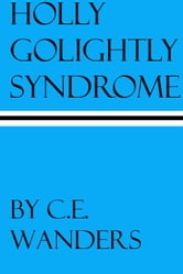 Holly Golightly Syndrome ebook by C.E. Wanders