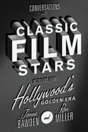 Conversations with Classic Film Stars: Interviews from Hollywood's Golden Era ebook by Bawden, James