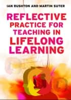 Reflective Practice For Teaching In Lifelong Learning ebook by Ian Rushton, Martin Suter