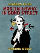 Mrs Dalloway in Bond Street ebook by Virginia Woolf