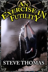 An Exercise in Futility ebook by Steve Thomas