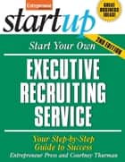 Start Your Own Executive Recruiting Service ebook by Entrepreneur Press