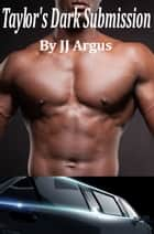 Taylor's Dark Submission ebook by JJ Argus