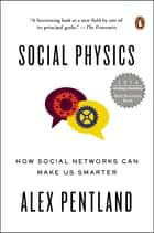 Social Physics - How Social Networks Can Make Us Smarter ebook by Alex Pentland