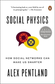 Social Physics - How Good Ideas Spread-The Lessons from a New Science ebook by Alex Pentland