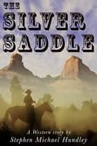 The Silver Saddle - A Ride Thru Heaven and Hell Western Series ebook by Stephen Michael Hundley