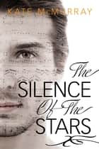 The Silence of the Stars ebook by Kate McMurray