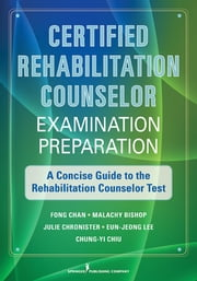 Certified Rehabilitation Counselor Examination Preparation - A Concise Guide to the Rehabilitation Counselor Test ebook by Fong Chan, PhD, CRC,Malachy Bishop, PhD, CRC,Julie Chronister, PhD, CRC,Eun-Jeong Lee, PhD, CRC,Chung-Yi Chiu, PhD