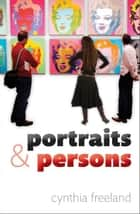 Portraits and Persons ebook by Cynthia Freeland