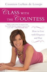 Class with the Countess - How to Live with Elegance and Flair ebook by LuAnn de Lesseps