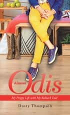Almost Odis - My Preppy Life with My Redneck Dad ebook by Dusty Thompson