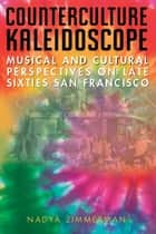 Counterculture Kaleidoscope: Musical and Cultural Perspectives on Late Sixties San Francisco ebook by Nadya Zimmerman