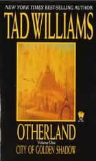 Otherland: City of Golden Shadow ebook by Tad Williams