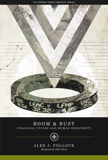 Boom and Bust - Financial Cycles and Human Prosperity ebook by Alex J. Pollock
