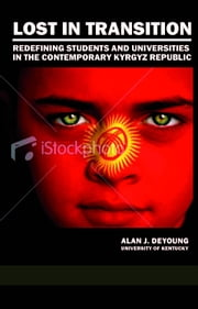 Lost in Transition: Redefining Students and Universities in the Contemporary Kyrgyz Republic ebook by DeYoung, Alan J.