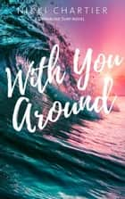 With You Around ebook by Nikki Chartier