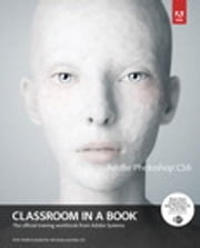 Adobe Photoshop CS6 Classroom in a Book ebook by . Adobe Creative Team