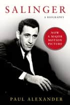 Salinger - A Biography ebook by Paul Alexander
