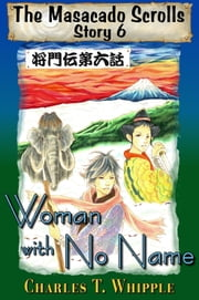 Woman With No Name: The Masacado Scrolls, Story 6 ebook by Charles T Whipple