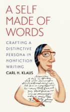 A Self Made of Words ebook by Carl H. Klaus