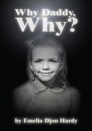 Why Daddy, Why? ebook by Emelia Hardy