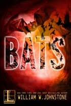 Bats eBook by William W. Johnstone