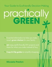Practically Green: Your Guide to Ecofriendly Decision-Making ebook by Micaela Preston