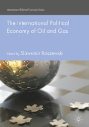 The International Political Economy of Oil and Gas ebook by Slawomir Raszewski