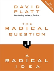The Radical Question and A Radical Idea ebook by David Platt