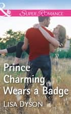Prince Charming Wears A Badge (Mills & Boon Superromance) (Tales from Whittler's Creek, Book 1) ebook by Lisa Dyson