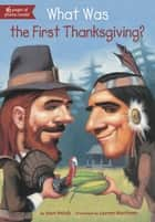 What Was the First Thanksgiving? ebook by Joan Holub