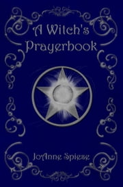 A Witch's Prayerbook ebook by JoAnne Spiese