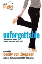 Unforgettable: An It Girl Novel ebook by Headline