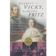 Dearest Vicky, Darling Fritz - The Tragic Love Story of Queen Victoria's Eldest Daughter and the German Emperor ebook by John Van der Kiste