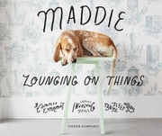 Maddie Lounging On Things - A Complex Experiment Involving Canine Sleep Patterns ebook by Theron Humphrey
