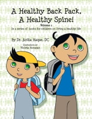A Healthy Back Pack, A Healthy Spine! - A series of children's books on living a healthy life ebook by Anita Haque, DC