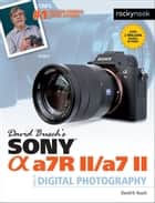 David Busch's Sony Alpha a7R II/a7 II Guide to Digital Photography   ebook by David D. Busch
