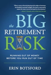 The Big Retirement Risk: Running Out of Money Before You Run Out of Time ebook by Erin Botsford