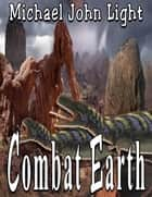 Combat Earth - Combat Earth, #1 ebook by Michael John Light