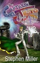 Captain Justo Saga, Valley of Bones Log 2.1: Into the Deep ebook by Stephen Miller
