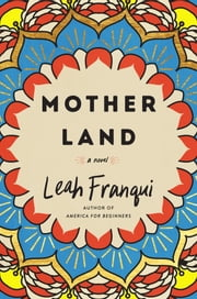 Mother Land - A Novel ebook by Leah Franqui