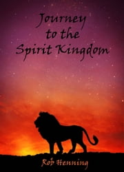 The Ultimate Adventure: Journey to the Spirit Kingdom ebook by Robert Henning
