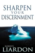 Sharpen Your Discernment ebook by Roberts Liardon
