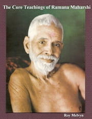 The Core Teachings of Ramana Maharshi ebook by Roy Melvyn