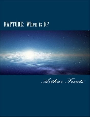 Rapture: When Is It? ebook by Arthur Treats