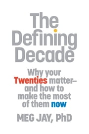 The Defining Decade - Why Your Twenties Matter--And How to Make the Most of Them Now ebook by Kobo.Web.Store.Products.Fields.ContributorFieldViewModel
