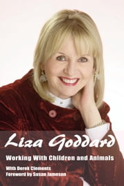 The Autobiography of Liza Goddard - Working with Children and Animals ebook by Liza Goddard