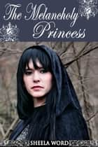 The Melancholy Princess ebook by Sheela Word